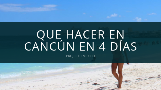 que hacer en cancun en 4 dias